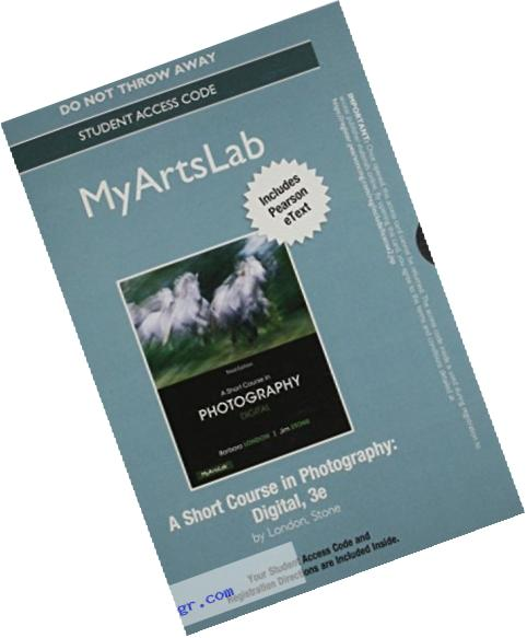 NEW MyArtsLab with Pearson eText - Standalone Access Card - for A Short Course in Photography: Digital (3rd Edition)