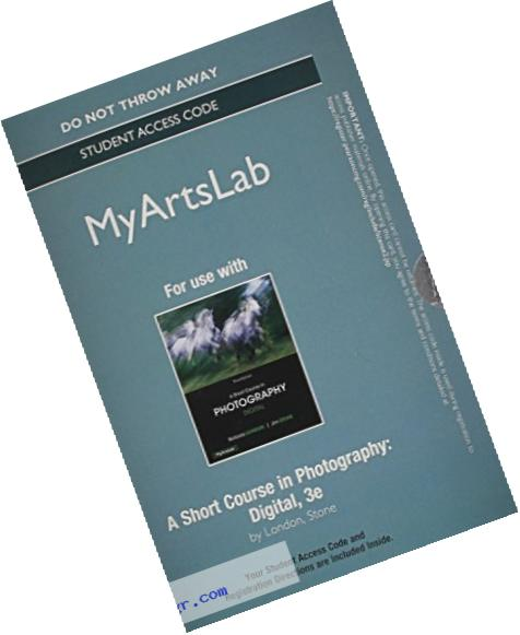 NEW MyArtsLab without Pearson eText - Standalone Access Card - for A Short Course in Photography: Digital (3rd Edition)