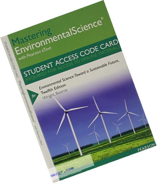 MasteringEnvironmentalScience with Pearson eText -- Standalone Access Card -- for Environmental Science: Toward a Sustainable Future (12th Edition)